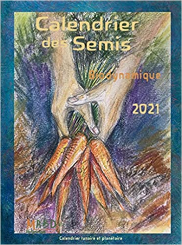 Calendrier Des Semis Biodynamique 2021 Calendrier des semis 2021: Biodynamique (MOUVEMENT DE LA CULTURE