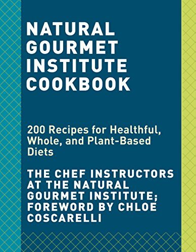 Natural Gourmet Institute Cookbook: Over 150 Vegan Recipes and Techniques for a Healthful, Whole Foods, Plant-Based  Lifestyle by Natural Gourmet Institute