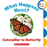 What Happens Next? Caterpillar to Butterfly, , 0531272567