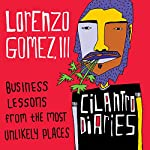 The Cilantro Diaries: Business Lessons from the Most Unlikely Places | Lorenzo Gomez III