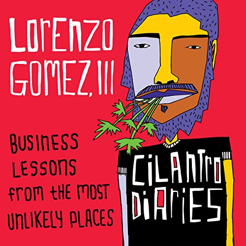 The Cilantro Diaries: Business Lessons from the Most Unlikely Places by Lioncrest Publishing