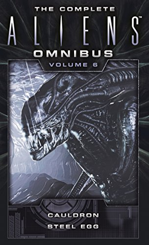 The Complete Aliens Omnibus: Volume Six (Cauldron, Steel Egg)