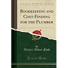 Bookkeeping and Cost-Finding for the Plumber (Classic Reprint)