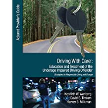 Driving With Care: Education and Treatment of the Underage Impaired Driving Offender: An Adjunct Provider's Guide to Driving With Care: Education and Treatment for Responsible Living and Change