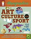 Art, Culture and Sport: Global Festivals, Creativity and Entertainment in Maps and Infographics (Mapographica)