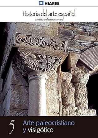 arte paleocristiano y visig tico historia del arte