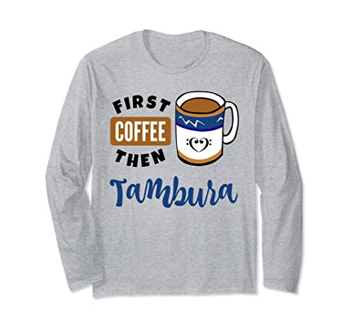First Coffee Then Tambura Music Lover Double Bass Clef Heart Long Sleeve Shirt