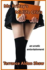 Mr. Friday's Midlife Crisis: An Erotic Entertainment Kindle Edition