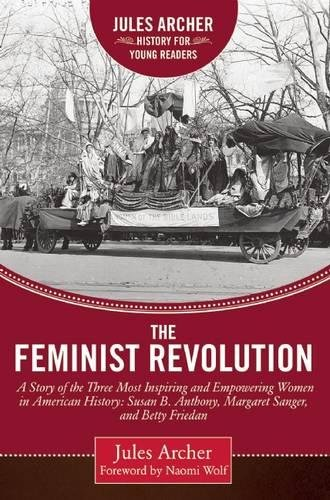 Read Online The Feminist Revolution: A Story of the Three Most Inspiring and Empowering Women in American History: Susan B. Anthony, Margaret Sanger, and Betty Friedan (Jules Archer History for Young Readers) PDF