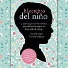 El cerebro del niño [The Brain of the Child]: 12 estrategias revolucionarias para cultivar la mente en desarrollo de tu hijo [12 Revolutionary Strategies to Cultivate the Developing Mind of Your Child] Audiobook by Daniel J. Siegel, Tina Payne Bryson Narrated by Pilar Paneque
