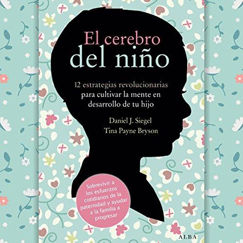 El cerebro del niño [The Brain of the Child]: 12 estrategias revolucionarias para cultivar la mente en desarrollo...