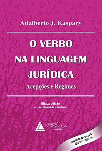 Read Online Verbo na Linguagem Juridica, O: Acepcoes e Regimes ebook