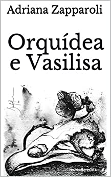 Orquídea e Vasilisa: leonella ateliê por [Zapparoli, Adriana]