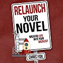 Relaunch Your Novel: Breathe Life Into Your Backlist Audiobook by Chris Fox Narrated by Ryan Kennard Burke
