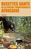 recettes sante de la cuisine traditionnelle africaine french edition