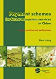 Payment Schemes for Forest Ecosystem Services in China : Policy, Practices and Performance, Liang, Dan, 9086861997