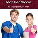Lean Healthcare Audiobook by Ade Asefeso, MCIPS, MBA Narrated by Mark La Roi