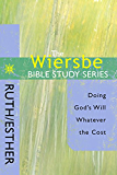 The Wiersbe Bible Study Series: Ruth / Esther: Doing God's Will Whatever the Cost