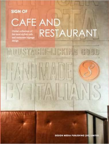 Sign of: Cafe and Restaurant: A Global Collection of The Most Stylish Cafe and Restaurant Signage Design