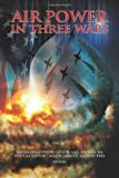 Air Power in Three Wars, William Momyer, 1478109955