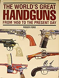 The world's great handguns: From 1450 to the present day