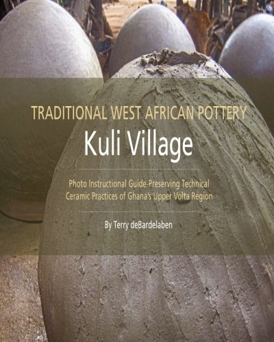 Traditional West African Pottery: Kuli Village: Photo Instructional Guide- Preserving Construction and Firing practices of Ghana's Upper Volta - Pottery Traditional
