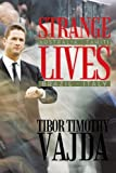 img - for Strange Lives: Australia, Tahiti, Brazil, Italy by Tibor Timothy Vajda (2011-06-13) book / textbook / text book