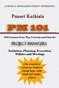 PM - 101: 101 common sense tips, ideas and concepts for project managers by [Kuthiala, Puneet]