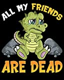 """All My Friends Are Dead: Cute All My Friends Are Dead Funny Dinosaur Joke Dino Pun 2020-2021 Weekly Planner & Gratitude Journal (110 Pages, 8"""" x 10"""") ... Moments of Thankfulness & To Do Lists"""