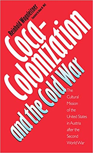 The Cultural Mission of the United States in Austria After the Second World War Coca-Colonization and the Cold War