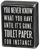 black and white bathroom decor Primitives by Kathy Classic Box Sign, 4 x 5-Inches, You You Never Know What You Have Until It's Gone