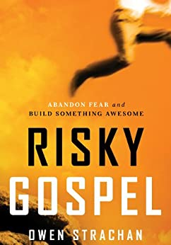 Risky Gospel: Abandon Fear and Build Something Awesome by [Strachan, Owen]