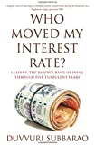 Who Moved My Interest Rate?: Leading the Reserve Bank of India Through Five Turbulent Years