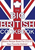 The Big British Cookbook: Blank Recipe Book For 212 Of Your Favorite Dishes!