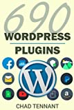 WordPress Plugins: 690 Free Plugins for Developing Amazing and Profitable Websites (SEO, Social Media, Maintenance, E-Commerce, Images, Videos, and Security)