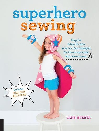 Superhero Sewing: Playful Easy Sew and No Sew Designs for Powering Kids' Big Adventures--Includes Full Size (Easy Super Hero Costumes)
