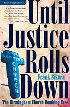 Until Justice Rolls Down: Birmingham Church Bombing Case (Fire Ant Books) by Frank Sikora (2005-09-30)