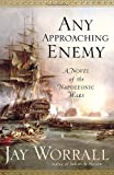 Front cover for the book Any Approaching Enemy: A Novel of the Napoleonic Wars by Jay Worrall