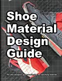 Shoe Material Design Guide: The shoe designers complete guide to selecting and specifying footwear materials (How shoes are Made)