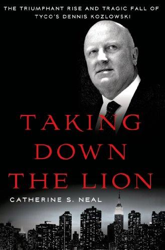 - Taking Down the Lion: The Triumphant Rise and Tragic Fall of Tyco's Dennis Kozlowski