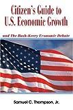 Citizen's Guide to U. S. Economic Growth, Samuel Thompson, 0595330207