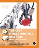 The Lego Mindstorms NXT Idea Book : Design, Invent and Build, Boogaarts, Martijn and Rhodes, Fay, 1593271506