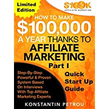 """How To Make $100k A Year Thanks To Affiliate Marketing Part 1 – Limited Edition: """"Work From Home And Make Money Online: Proven Marketing Strategies Based on Interviews with Top Affiliate Marketers"""""""