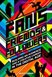 Fans, Friends And Followers: Building An Audience And A Creative Career In The Digital Age, Scott Kirsner, 1442100745