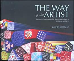 The Way of the Artist: Reflections on Creativity and the Life, Home, Art, and Collections of Richard Marquis