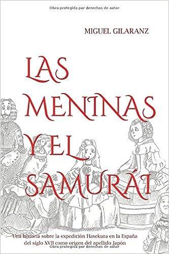 LAS MENINAS Y EL SAMURÁI: Una historia sobre la expedición Hasekura a la España del siglo XVII como origen del apellido Japón: Amazon.es: GILARANZ, MIGUEL: Libros