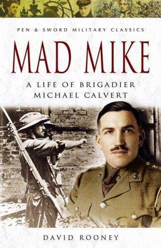 Mad Mike: A Life of Brigadier Michael Calvert (Pen & Sword Military Classics)
