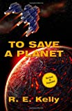 To Save a Planet, R. E. Kelly, 1456441310