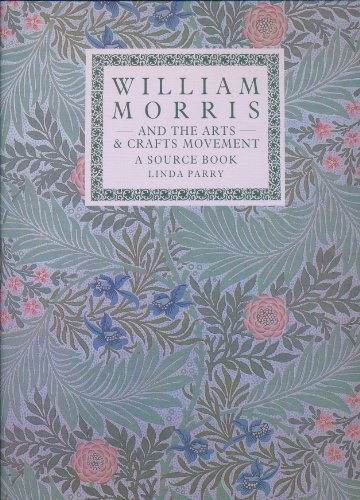 - William Morris and the Arts and Crafts Movement; A Source Book