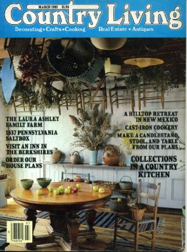 (Country Living March 1985 The Laura Ashley Family Farm, 1837 Pennsylvania Saltbox, Cast-Iron Cookery, Hilltop Retreat in New Mexico)
